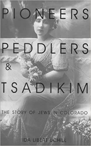 Book Pioneers, Peddlers, and Tsadikim: The Story of Jews in Colorado by Ida Libert Uchill (2000-11-15)