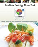 MyPlate Cooking Demo Book: 50 lessons that teach modern cooking for good nutrition.