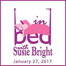 In Bed with Susie Bright Annual Collection: Season 17 Radio/TV Program by Susie Bright Narrated by Susie Bright