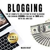 Blogging: 3-in-1 Bundle: The Complete Collection to Start Blogging for Earning $1000+ for Day in 100 Days with Ads & SEO (Advanced Online Marketing Strategies)