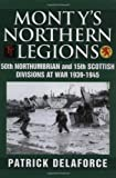 Monty's Northern Legions: 50th Tyne Tees and 15th Scottish Divisions at War 1939-1945