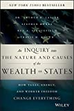 img - for By Arthur B. Laffer An Inquiry into the Nature and Causes of the Wealth of States: How Taxes, Energy, and Worker Freedom (1st Edition) book / textbook / text book