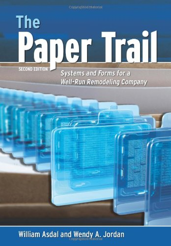 The Paper Trail: Systems and Forms for a Well-run Remodeling Company, 2nd Edition
