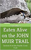Eaten Alive on the JOHN MUIR TRAIL: Section H of the Pacific Crest Trail (CJ's Outdoor Adventure Series Book 8)