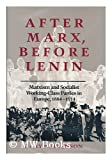 After Marx, Before Lenin : Marxism and Socialist Working-Class Parties in Europe, 1884-1914, Steenson, Gary P., 0822936739