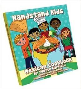 Handstand Kids Oven Mitt With Mexican Cookbook Garfield Yvette Azima Cricket Derose Kim 9780979210723 Amazon Com Books