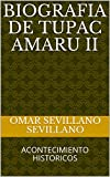 BIOGRAFIA DE TUPAC AMARU II: ACONTECIMIENTO HISTORICOS (Spanish Edition)
