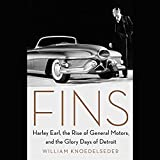 Fins: Harley Earl, the Rise of General Motors, and the Glory Days of Detroit; Library Edition