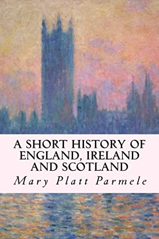 A Short History of England, Ireland and Scotland (Scottish History)