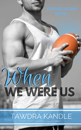 When We Were Us: A Keeping Score Trilogy Sports Romance by [Kandle, Tawdra]