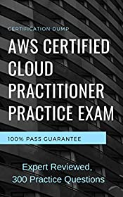 AWS Certified Cloud Practitioner Practice Exam, Practice 300 Questions: AWS CCP Certification 2019 Test Preparation