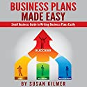 Business Plan: How-To Guide in Writing Business Plans Easily Audiobook by Susan Kilmer Narrated by John Shelton