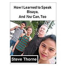 How I Learned to Speak Bisaya, and You Can, Too: (Or Any Other Language)