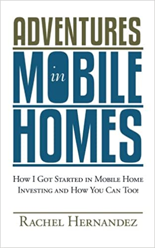 Adventures In Mobile Homes How I Got Started Home Investing And You Can Too Rachel Hernandez 9780983949206 Amazon Books