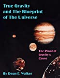 True Gravity and The Blueprint of The Universe