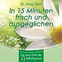 In 15 Minuten frisch und ausgeglichen. Tiefensuggestion Hörbuch von Arnd Stein Gesprochen von: Arnd Stein