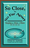 So Close, yet So Far Apart, Syed Jaffar, 0595326323