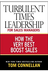 Turbulent Times Leadership for Sales Managers: How the Very Best Boost Sales Kindle Edition