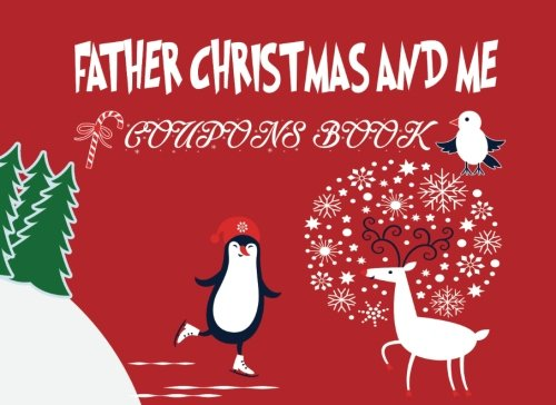 Christmas Coupons - Father Christmas and Me Coupons Book: Christmas Coupon Book, Love Coupons, Last Minute Present for Wife, Husband, Boyfriend, Girlfriend, Kids, Stocking Stuffer.