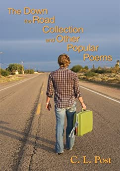 The Down the Road Collection and Other Popular Poems by [C. L. Post]