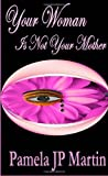 Your Woman Is Not Your Mother, Pamela Martin, 146372151X