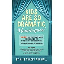 Kids Are So Dramatic Monologues: Volume 1: Uplifting Monologues for Kids Ages 6 - 12 & Tips on How To Perform Them One-Minute Monologues!