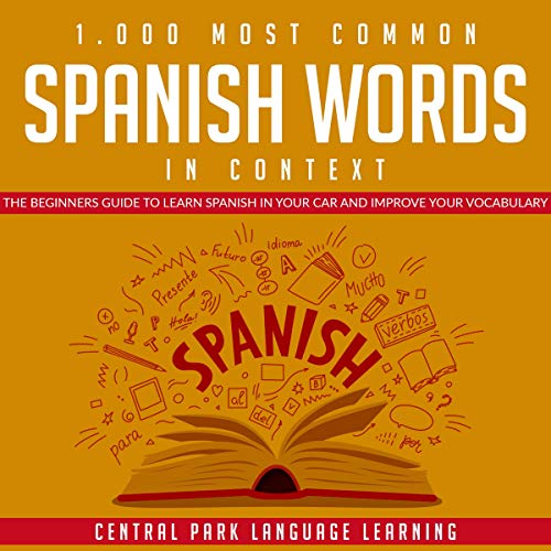 1,000 Most Common Spanish Words in Context: The Beginners Guide to Learn Spanish in Your Car and Imp