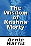 The Wisdom of Krishna Morty, Arnie Harris, 1451272456