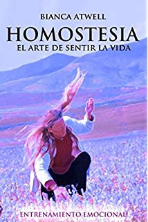 Homostesia. El Arte de Sentir la Vida: Entrenamiento Emocional (Spanish Edition)
