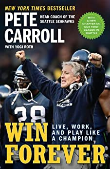 Win Forever: Live, Work, and Play Like a Champion por [Carroll, Pete, Roth, Yogi, Garin, Kristoffer A.]