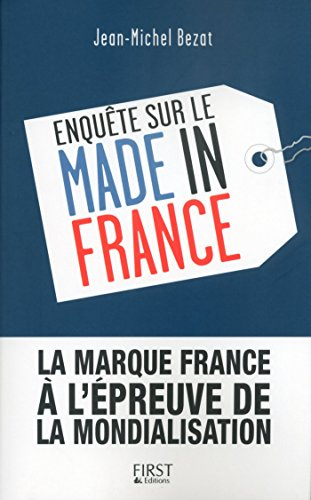 Enquête sur le Made in France (French Edition)