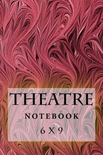 Theatre Notebook: 6 x 9