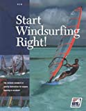 Start Windsurfing Right: The National Standard for Quality Sailing Instruction (The Certification Series) (US Sailing Certification)