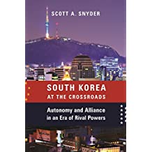 South Korea at the Crossroads: Autonomy and Alliance in an Era of Rival Powers (A Council on Foreign Relations Book)