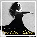 The Other Mother: A Rememoir | Teresa Bruce