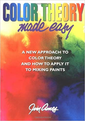 color theory made easy a new approach to color theory and how to apply it to mixing paints jim ames 9780823007547 amazoncom books - Color Theory Book