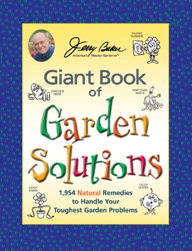 Jerry Baker's Giant Book of Garden Solutions: 1,954 Natural Remedies to Handle Your Toughest Garden Problems (Jerry Baker Good Gardening series)