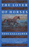 The Lover of Horses, Tess Gallagher, 1555971601