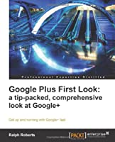 Google Plus First Look: a tip-packed, comprehensive look at Google+ Front Cover