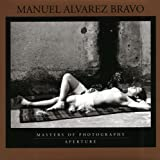 Manuel Alvarez Bravo: Masters of Photography Series (Aperture Masters of Photography)