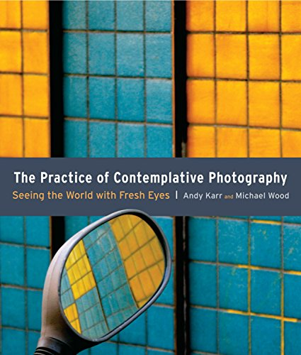 The Practice of Contemplative Photography: Seeing the World with Fresh Eyes ()