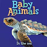 Baby Animals - In the Sea, Kingfisher Editors, 0753466899