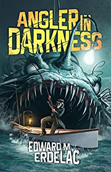 Angler In Darkness: A Collection by [Erdelac, Edward M]