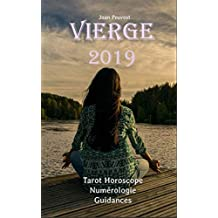 Vierge 2019: Tarot Horoscope - Numérologie - Guidances (French Edition)