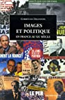 Images et politique en France : Au XXe siècle par Delporte