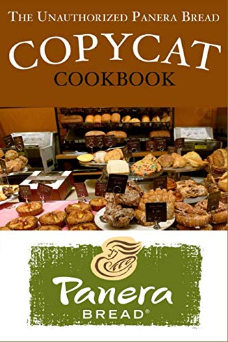 The Unauthorized Panera Bread Copycat Cookbook: Current Classics and Forgotten Favorites by JR Stevens