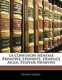 La Confusion Mentale Primitive, Philippe Chaslin, 1141663716