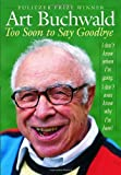 Too Soon to Say Goodbye, Art Buchwald, 1400066271