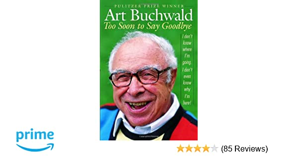 Too Soon To Say Goodbye Art Buchwald 9781400066278 Amazoncom Books