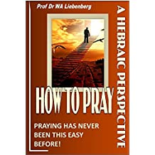 A Hebraic Perspective on How to Pray: Pray the Jewish Way as Messiah Did
